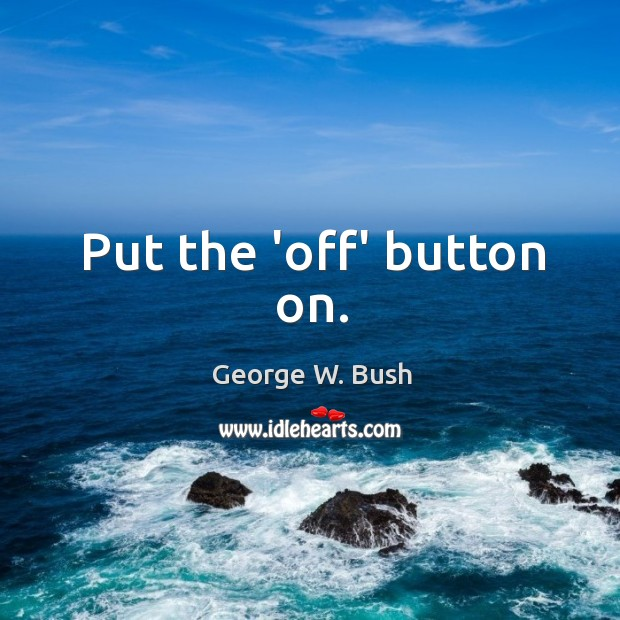 Image, Put the 'off' button on.