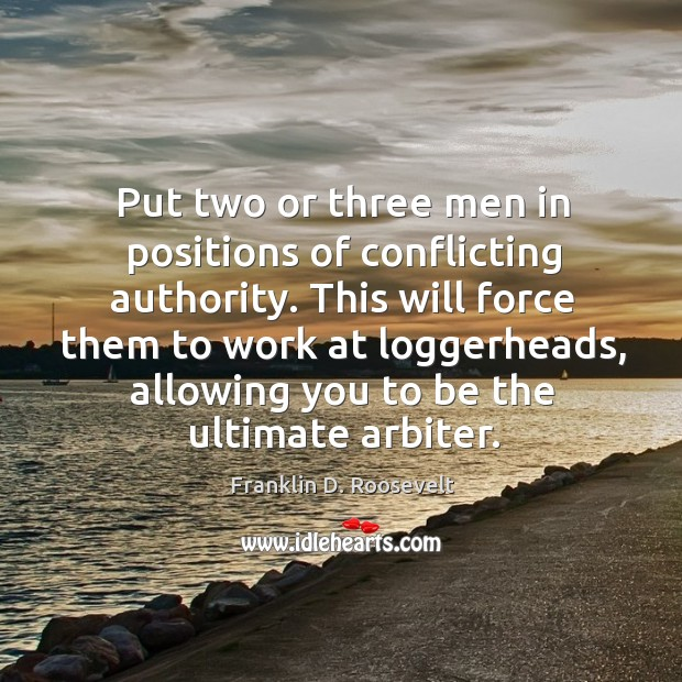 Put two or three men in positions of conflicting authority. Image