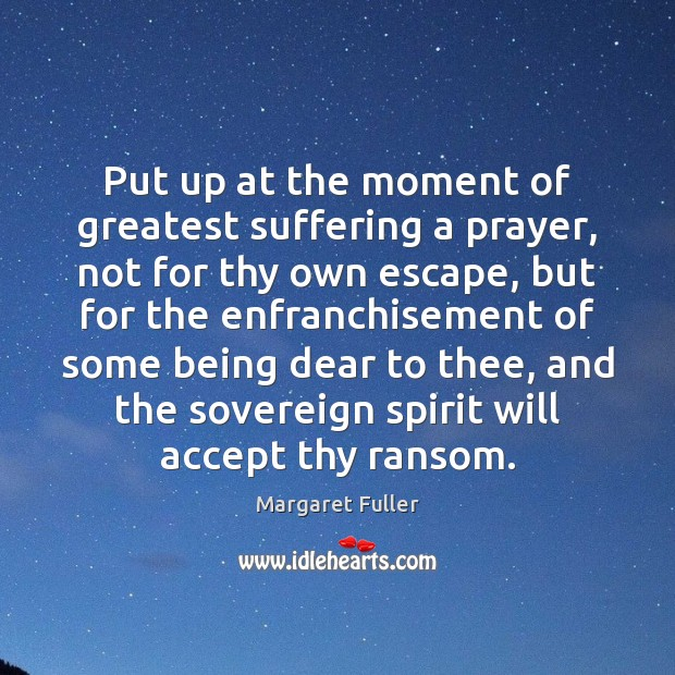 Image, Put up at the moment of greatest suffering a prayer, not for
