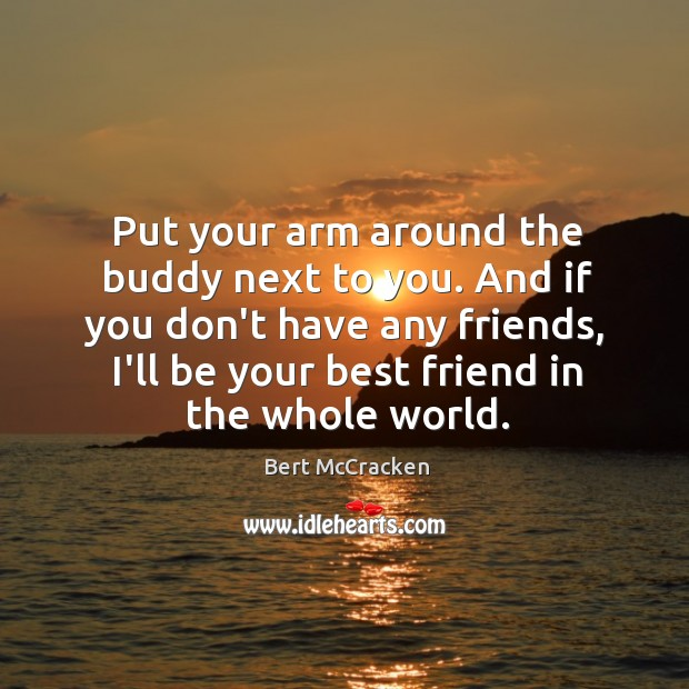 Image, Put your arm around the buddy next to you. And if you