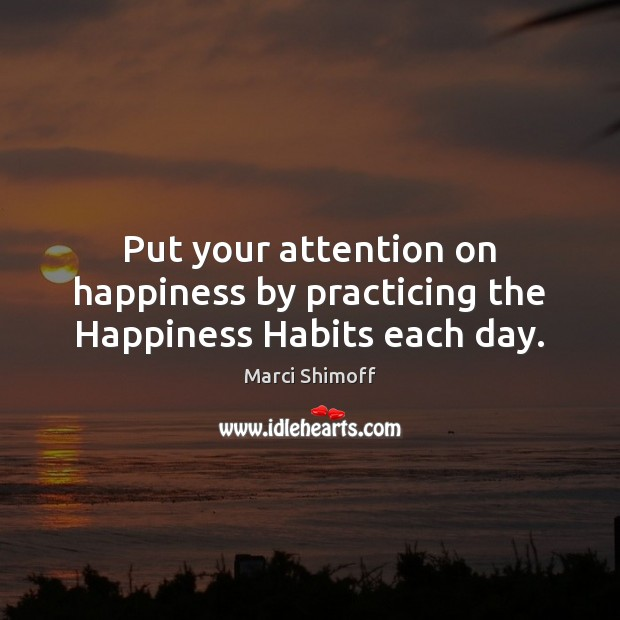 Image, Put your attention on happiness by practicing the Happiness Habits each day.