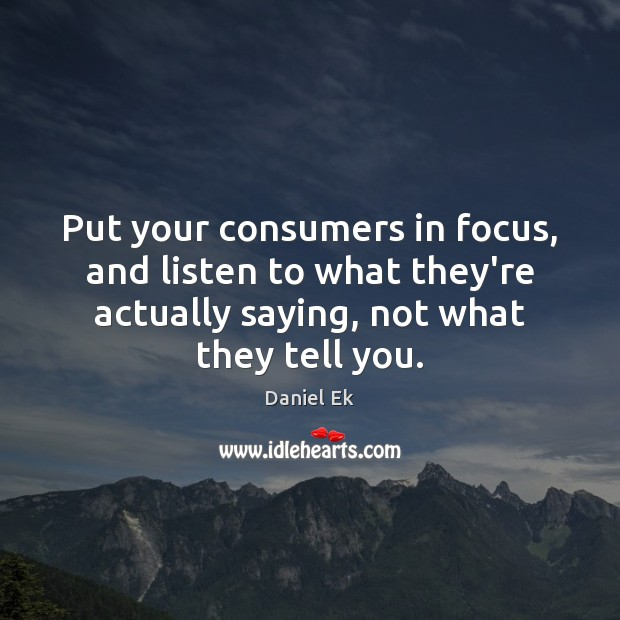 Image, Put your consumers in focus, and listen to what they're actually saying,
