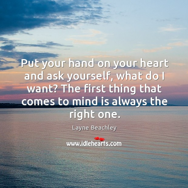 Put your hand on your heart and ask yourself, what do I Image