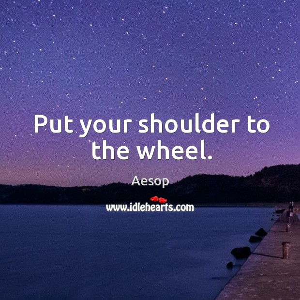 Image, Put your shoulder to the wheel.