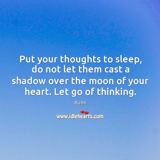 Put your thoughts to sleep, do not let them cast a shadow Image
