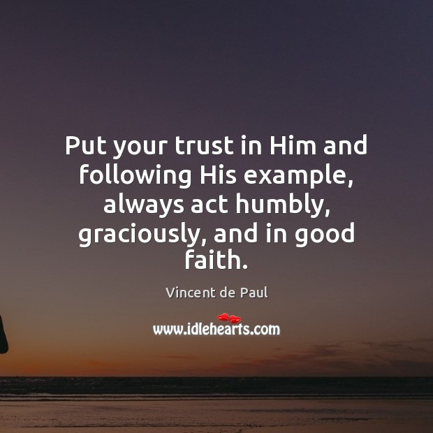 Image, Put your trust in Him and following His example, always act humbly,