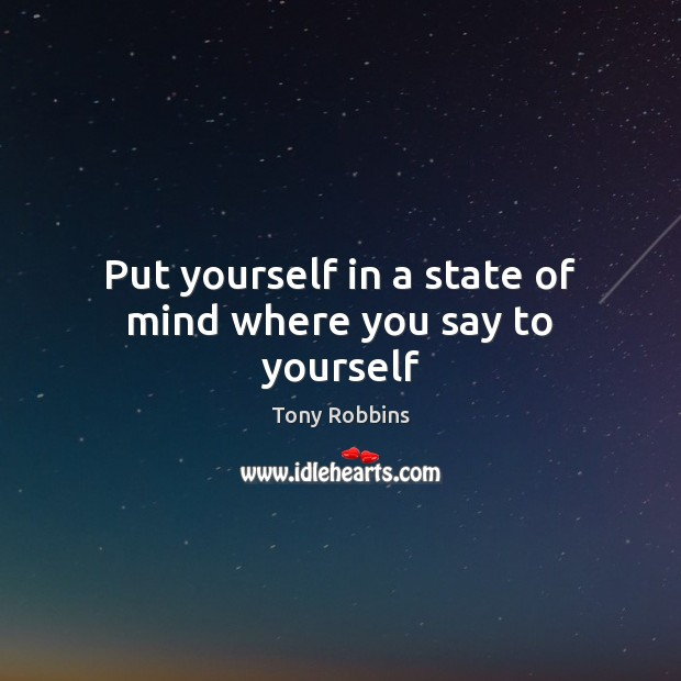 Put yourself in a state of mind where you say to yourself Image