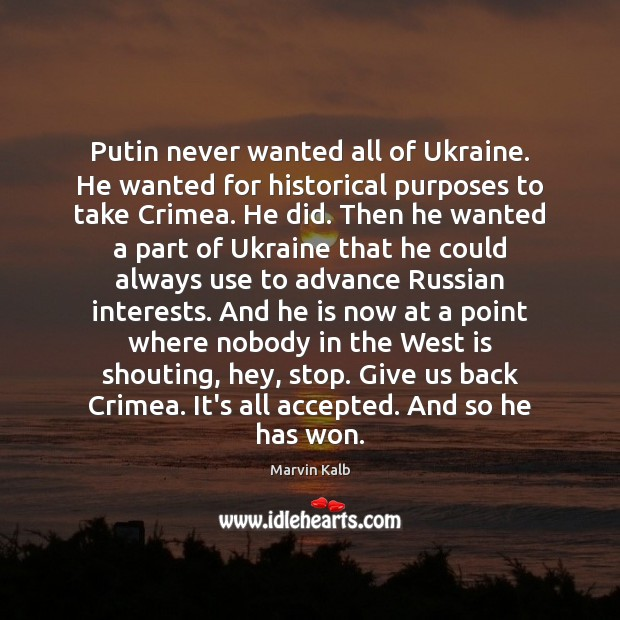 Putin never wanted all of Ukraine. He wanted for historical purposes to Image