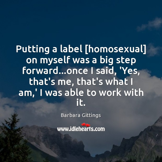 Putting a label [homosexual] on myself was a big step forward…once Image