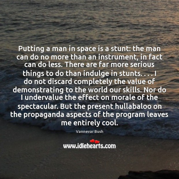 Putting a man in space is a stunt: the man can do Space Quotes Image
