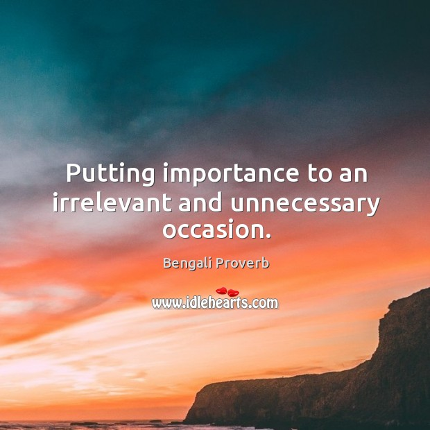Putting importance to an irrelevant and unnecessary occasion. Bengali Proverbs Image