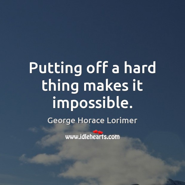 Image, Putting off a hard thing makes it impossible.