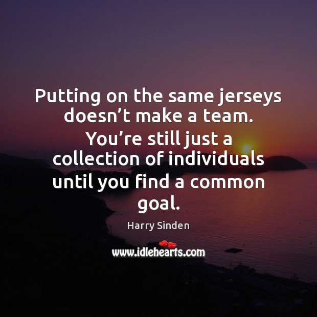 Putting on the same jerseys doesn't make a team. You're Image