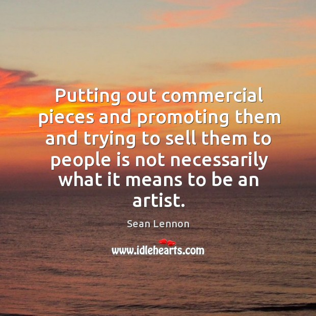 Putting out commercial pieces and promoting them and trying.. Image