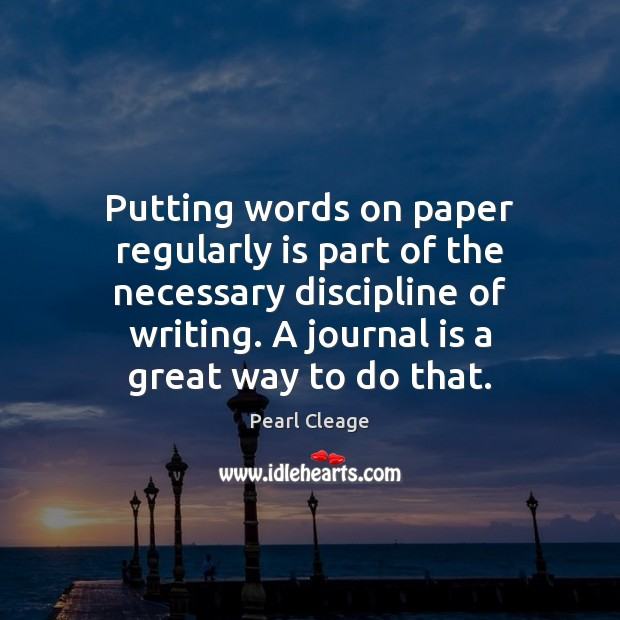 Putting words on paper regularly is part of the necessary discipline of Pearl Cleage Picture Quote