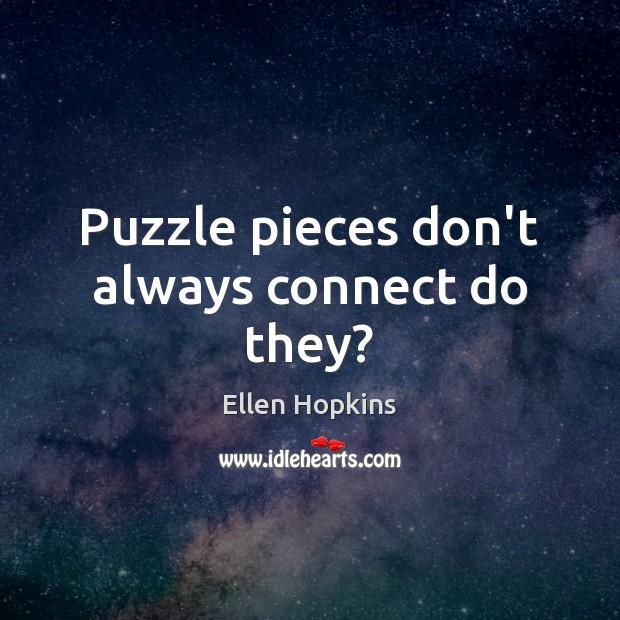 Puzzle pieces don't always connect do they? Ellen Hopkins Picture Quote