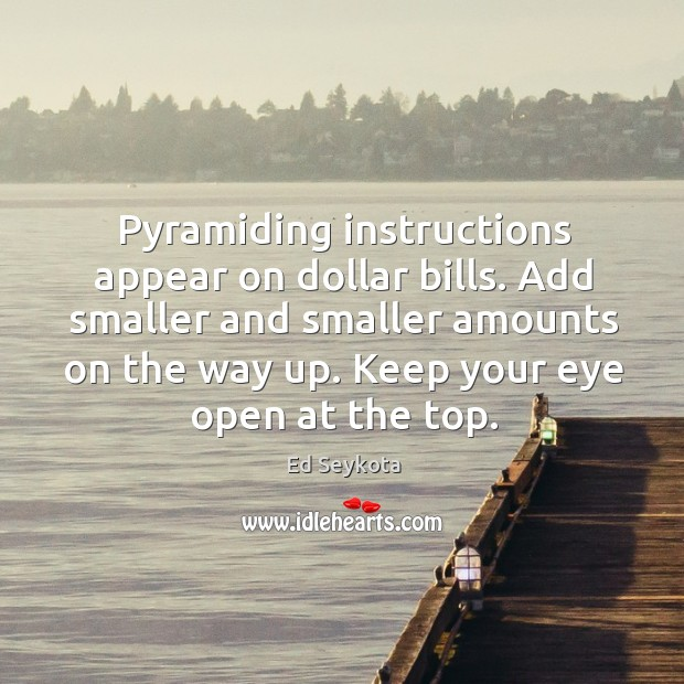 Pyramiding instructions appear on dollar bills. Add smaller and smaller amounts on Ed Seykota Picture Quote