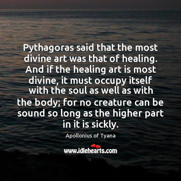 Image, Pythagoras said that the most divine art was that of healing. And
