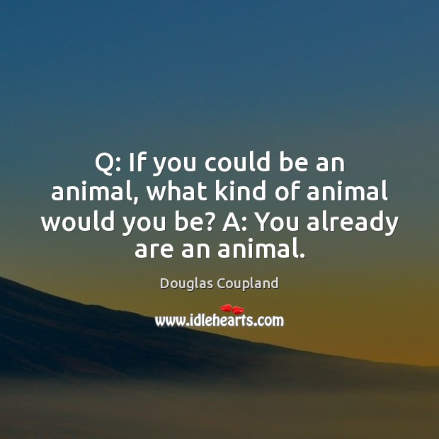Image, Q: If you could be an animal, what kind of animal would