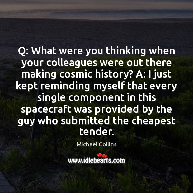 Q: What were you thinking when your colleagues were out there making Image