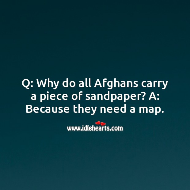 Q: why do all afghans carry a piece of sandpaper? Funny Messages Image