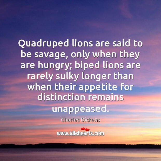 Quadruped lions are said to be savage, only when they are hungry; Image