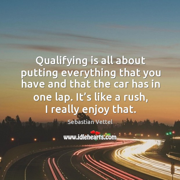 Qualifying is all about putting everything that you have and that the car has in one lap. Image