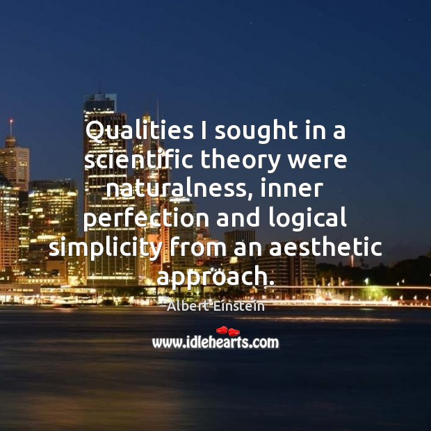 Image, Qualities I sought in a scientific theory were naturalness, inner perfection and