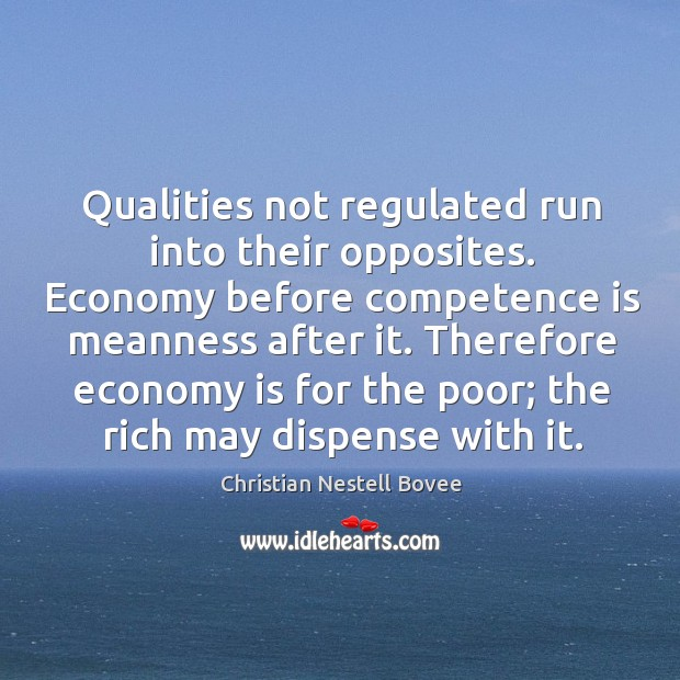 Qualities not regulated run into their opposites. Economy before competence is meanness Image