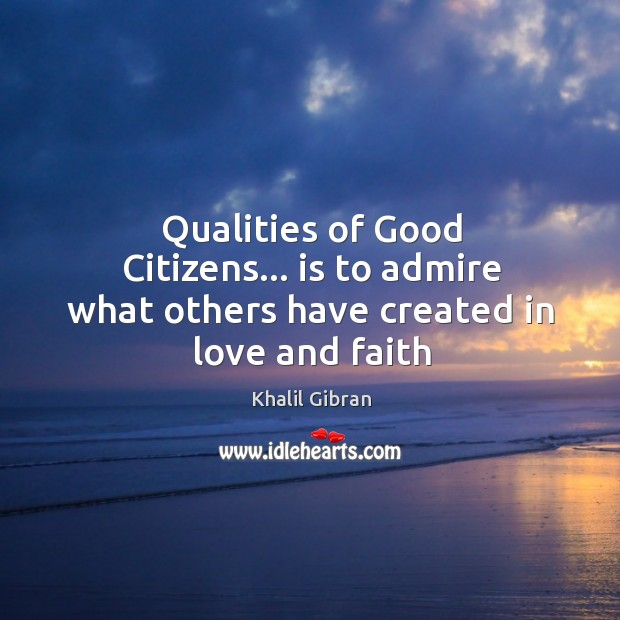 Image, Qualities of Good Citizens… is to admire what others have created in love and faith