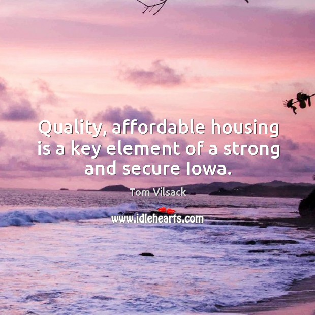 Image, Quality, affordable housing is a key element of a strong and secure iowa.