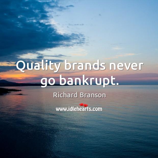 Quality brands never go bankrupt. Image