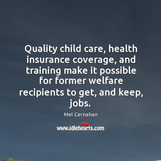 Quality child care, health insurance coverage, and training make it possible for former Mel Carnahan Picture Quote