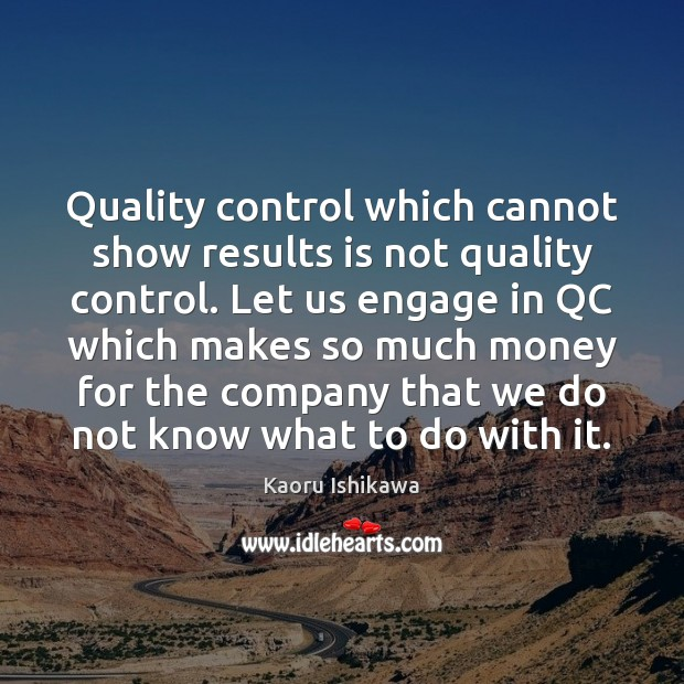 Quality control which cannot show results is not quality control. Let us Kaoru Ishikawa Picture Quote