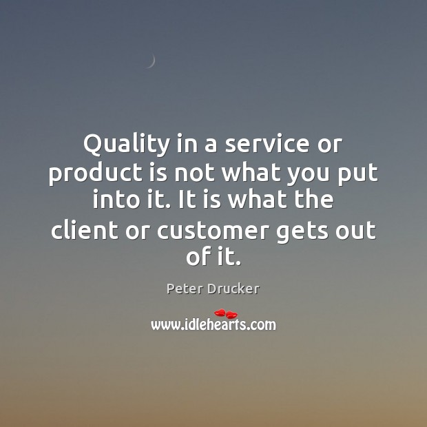Quality in a service or product is not what you put into Peter Drucker Picture Quote