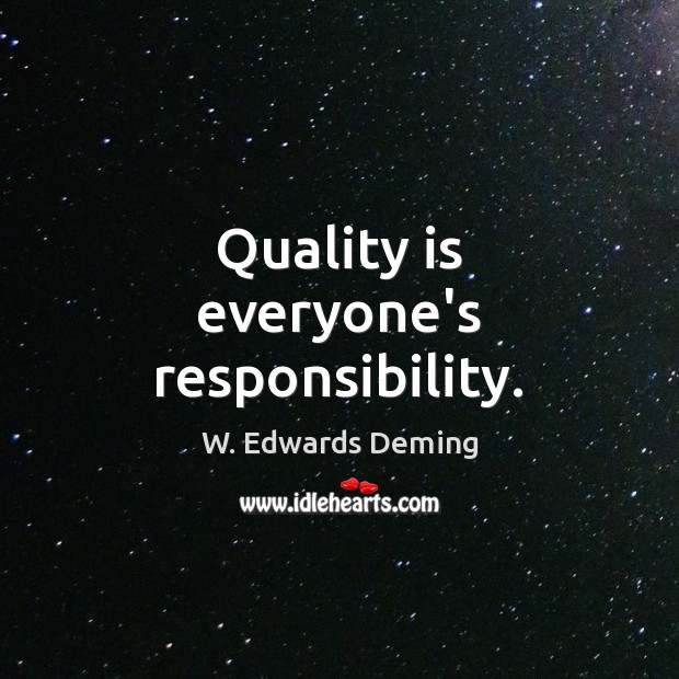 Quality is everyone's responsibility. W. Edwards Deming Picture Quote