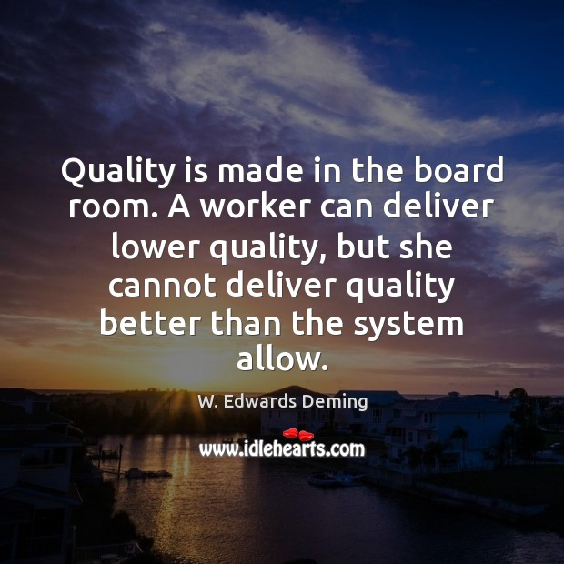 Image, Quality is made in the board room. A worker can deliver lower