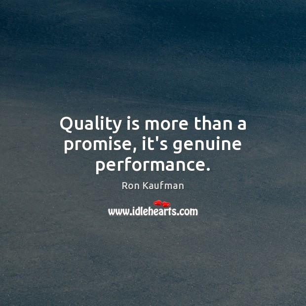 Quality is more than a promise, it's genuine performance. Ron Kaufman Picture Quote
