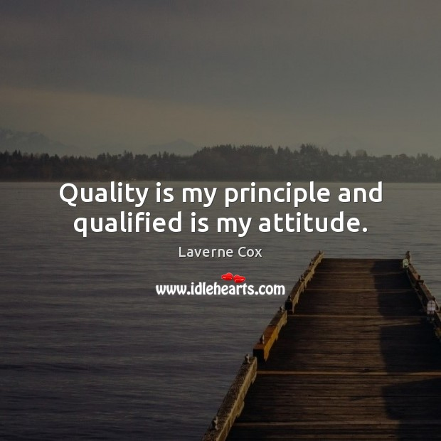Quality is my principle and qualified is my attitude. Attitude Quotes Image