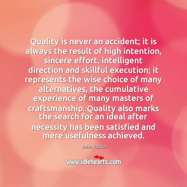 Quality is never an accident; it is always the result of high Image