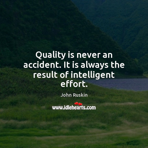 Image, Quality is never an accident. It is always the result of intelligent effort.