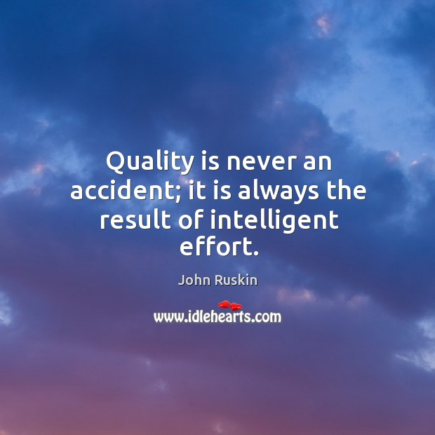 Image, Quality is never an accident; it is always the result of intelligent effort.