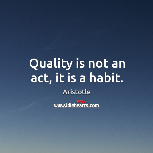 Image, Quality is not an act, it is a habit.
