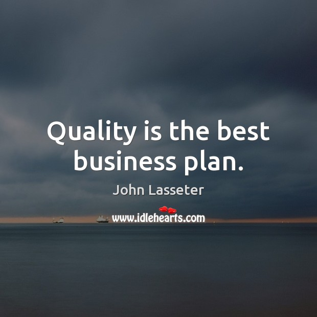 Quality is the best business plan. Image