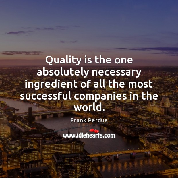 Quality is the one absolutely necessary ingredient of all the most successful Frank Perdue Picture Quote