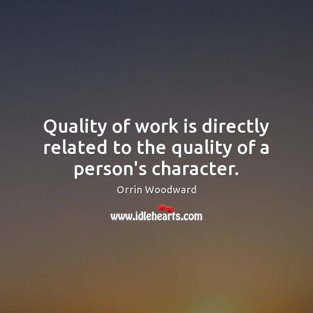 Image, Quality of work is directly related to the quality of a person's character.