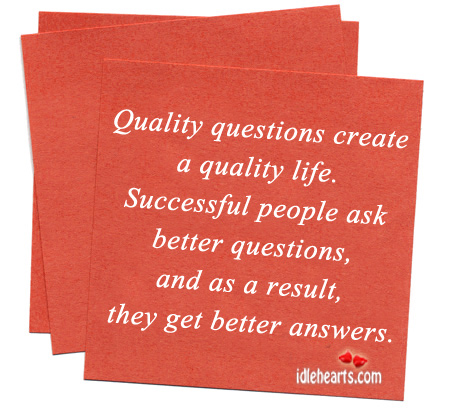 Quality questions create a quality life. Image