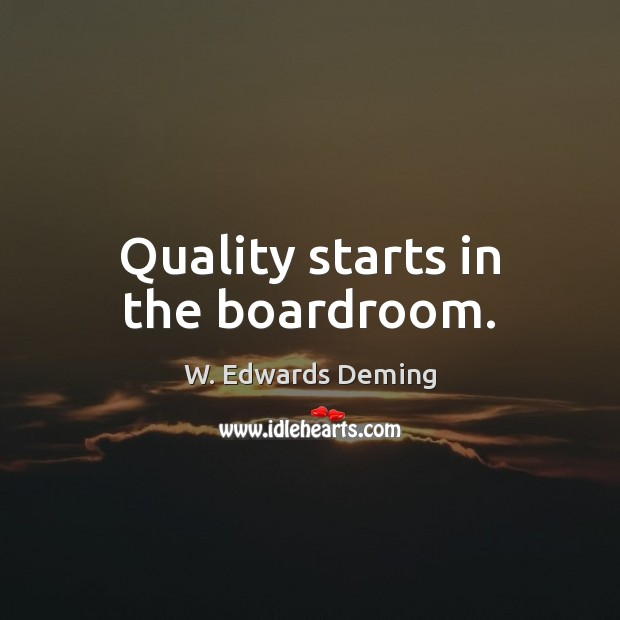 Quality starts in the boardroom. Image