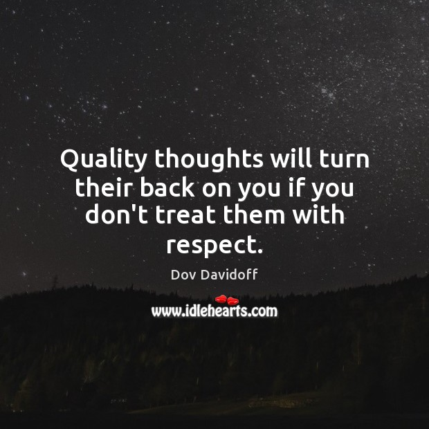 Image, Quality thoughts will turn their back on you if you don't treat them with respect.