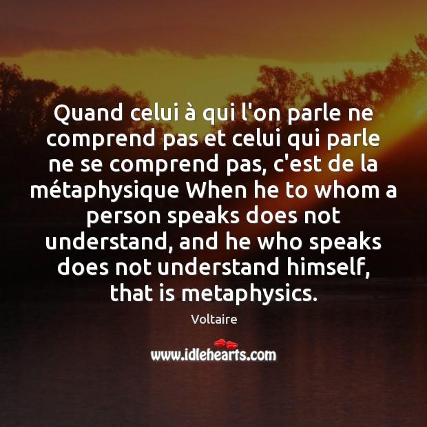 Quand celui à qui l'on parle ne comprend pas et celui qui parle Voltaire Picture Quote